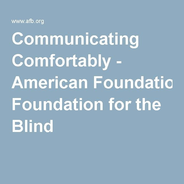 Communication with the Vision Impaired: Provides guidelines for friends to communicate with the vision impaired. And also provides advice for those living with vision impairment