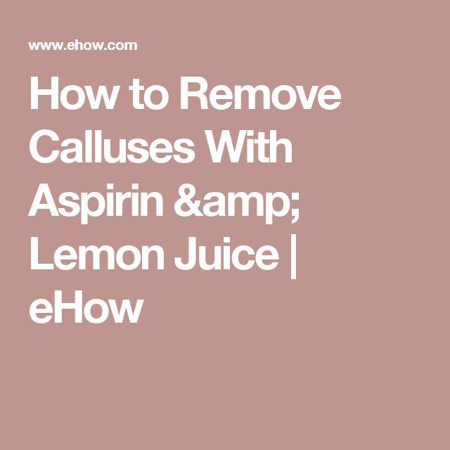 How to Remove Calluses With Aspirin & Lemon Juice   eHow