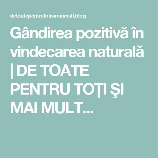 Gândirea pozitivă în vindecarea naturală | DE TOATE PENTRU TOŢI ŞI MAI MULT...