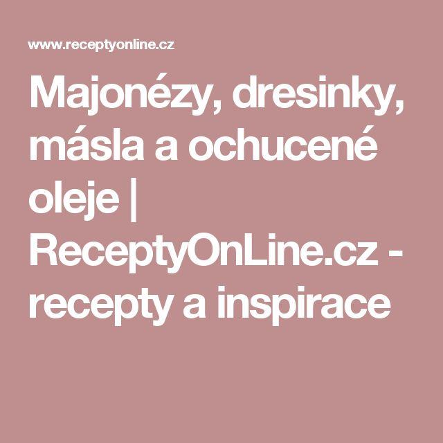Majonézy, dresinky, másla a ochucené oleje   ReceptyOnLine.cz - recepty a inspirace
