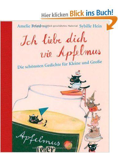 Ich liebe dich wie Apfelmus: Die schönsten Gedichte für Kleine und Große: Amazon.de: Amelie Fried, Sybille Hein: Bücher