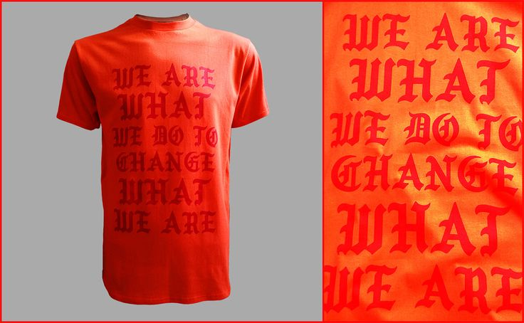 We Are What We Do To Change What We Are - Wannabe t-shirt #fashion #style #art #gifts #quotes #tshirt #tee #gothic #letters #ifeellikepablo #feel #like #pablo #kanye #kanyewest #streetstyle #streetart #streetwear #wannabe #self #fight