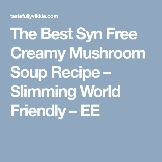 The Best Syn Free Creamy Mushroom Soup Recipe – Slimming World Friendly – EE