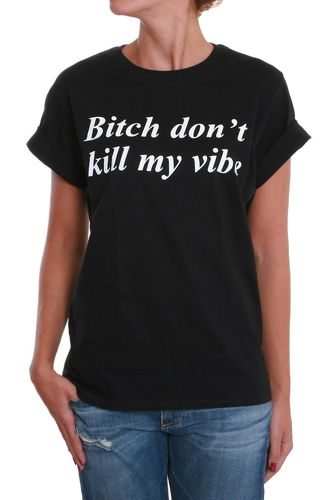 Say It With A T: Bitch Don't Kill My Vibe