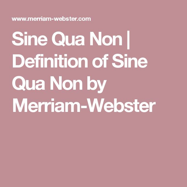Sine Qua Non | Definition of Sine Qua Non by Merriam-Webster