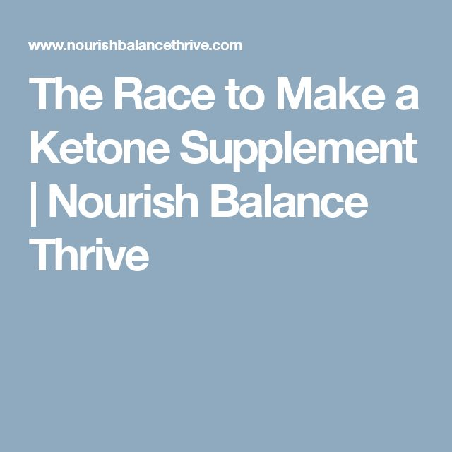 The Race to Make a Ketone Supplement | Nourish Balance Thrive