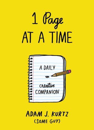 1 Page at a Time: A Daily Creative Companion by Adam J. Kurtz