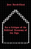 Jean Baudrillard - For a Critique of the Political Economy of the Sign