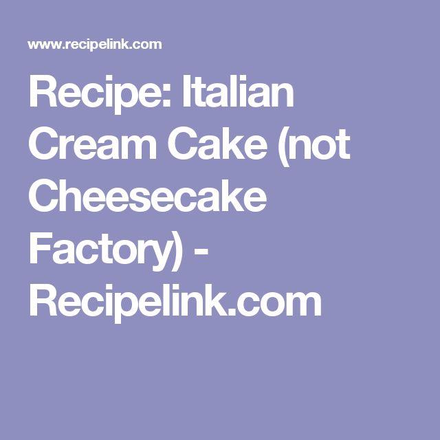 Recipe: Italian Cream Cake (not Cheesecake Factory) - Recipelink.com