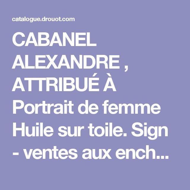 CABANEL ALEXANDRE , ATTRIBUÉ À Portrait de femme Huile sur toile. Sign - ventes aux enchères Drouot