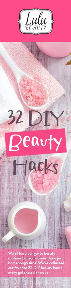 It's Time for a Few Beauty Tips! Here Are 32 DIY Beauty Hacks Every Girl Should Know