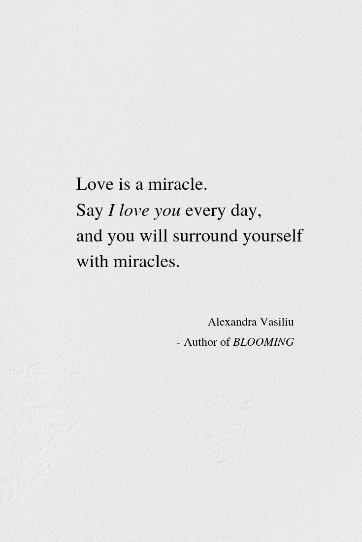 Love Is A Miracle Say I Love You To Your Loved One Every Day And You Will Surround Yourself With M Romantic Quotes For Him I Love You Quotes Say I