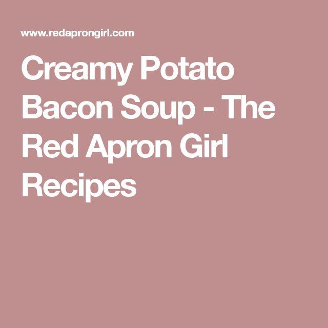 Creamy Potato Bacon Soup - The Red Apron Girl Recipes