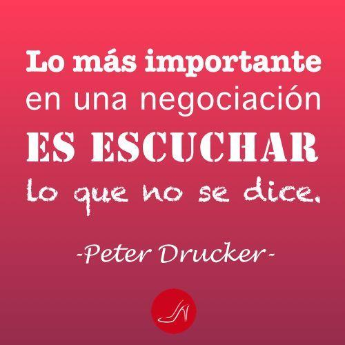 Lo más importante en una negociación es escuchar lo que no se dice. Frase de Peter Drucker