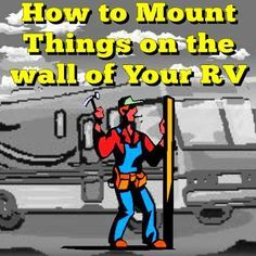 How to Mount Things on the Wall of Your RV... Read More… More