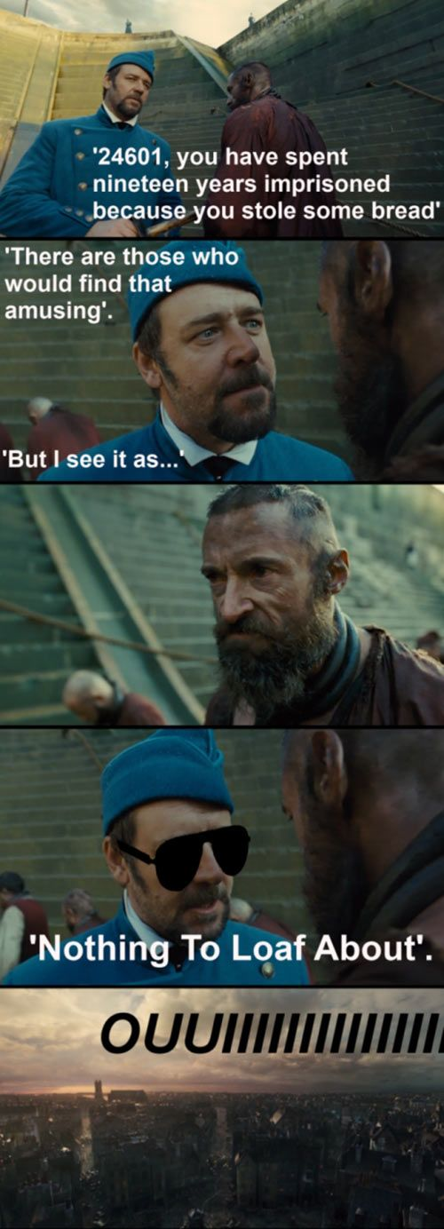 Crust almighty, Jean Valjean kneads a break…. The fact that it says oui instead of yeahhhhh hilarious