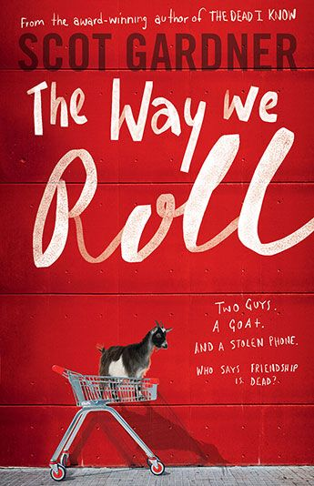 The Way We Roll / Scot Gardner. Will went to private school, and Julian went to juvie. Will is running from a family secret, and Julian is running from the goat next door. The boys meet pushing trolleys, and they find a common enemy in the Westie hoons who terrorise the carpark. After a few close calls, Will has to nut up and confront his past. But on the way, he learns a few things about what it means to be a friend - and what it means to be family.
