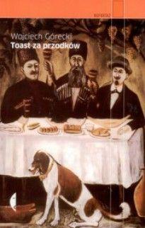 Toast za przodków, Wojciech GÓRECKI - Nagroda im. Ryszarda Kapuścińskiego - Ryszard Kapuściński - Kulturalna Warszawa