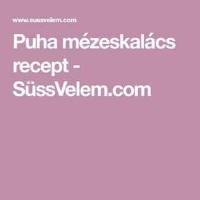 Puha mézeskalács recept - SüssVelem.com