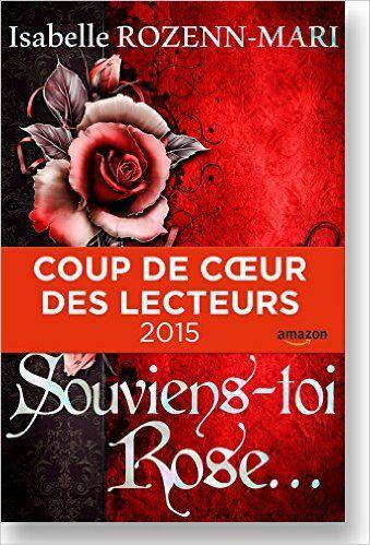 Souviens-toi Rose...: Suspense eBook: Isabelle ROZENN-MARI: Amazon.fr: Boutique Kindle