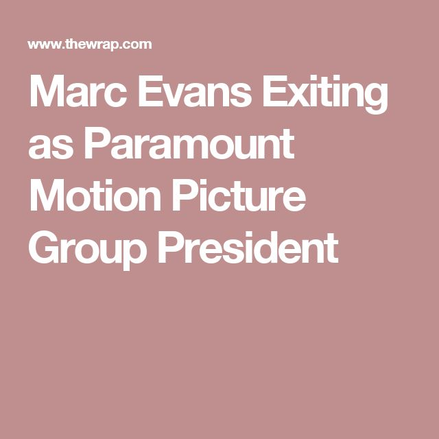Marc Evans Exiting as Paramount Motion Picture Group President