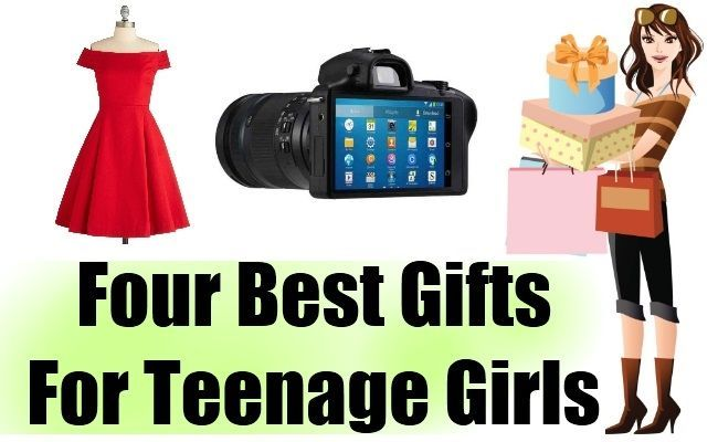 Four Best Gifts For Teenage Girls
