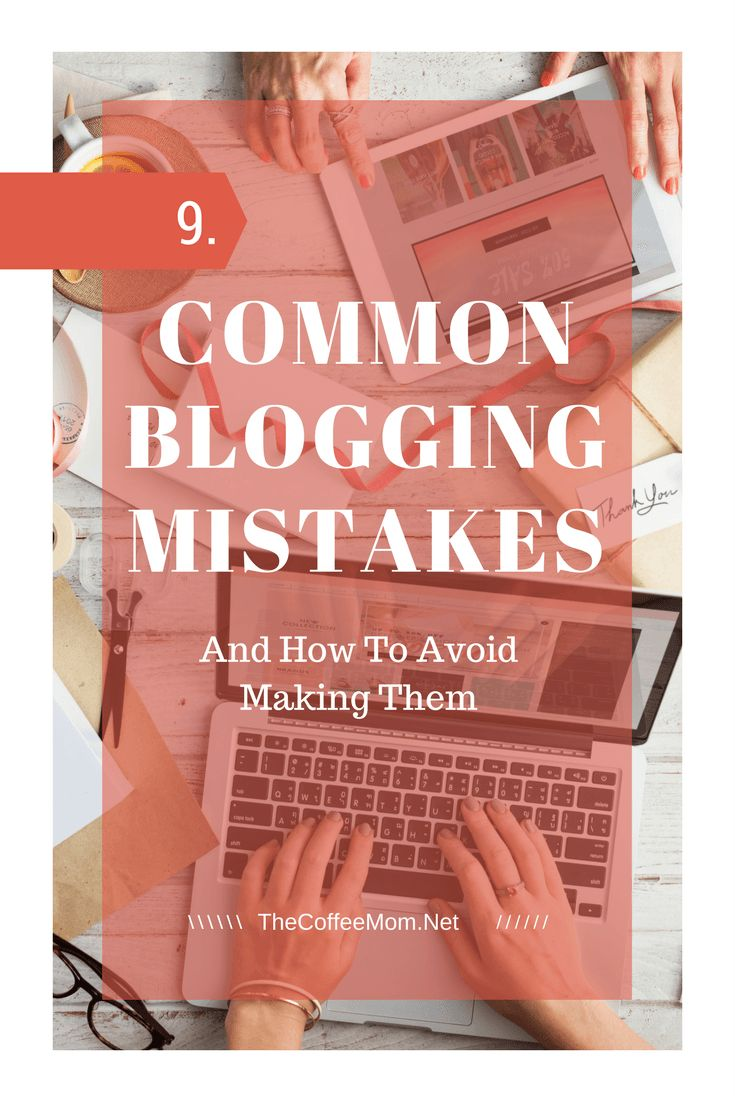 9 common blogging mistakes and how to avoid making them