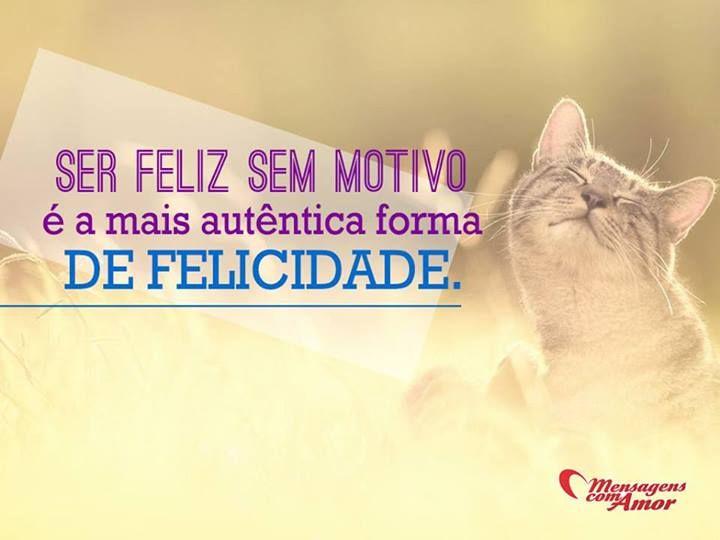 Ser feliz sem motivo é a mais autêntica forma de felicidade. #feliz #felicidade
