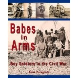 Babes in Arms: Boy Soldiers in the Civil War (Paperback)By Anne Palagruto