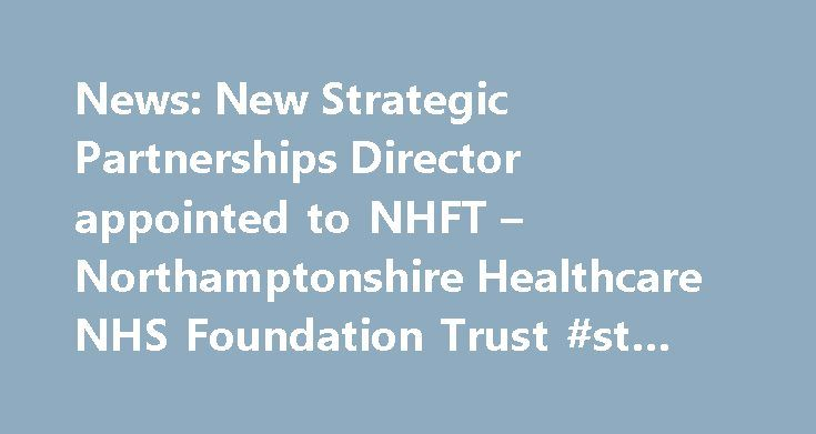 News: New Strategic Partnerships Director appointed to NHFT – Northamptonshire Healthcare NHS Foundation Trust #st #jude #hospice http://hotel.remmont.com/news-new-strategic-partnerships-director-appointed-to-nhft-northamptonshire-healthcare-nhs-foundation-trust-st-jude-hospice/  #cynthia spencer hospice # News: New Strategic Partnerships Director appointed to NHFT Northamptonshire Healthcare NHS Foundation Trust (NHFT) appointed Lucy Dadge to the new role of Director of Strategic…