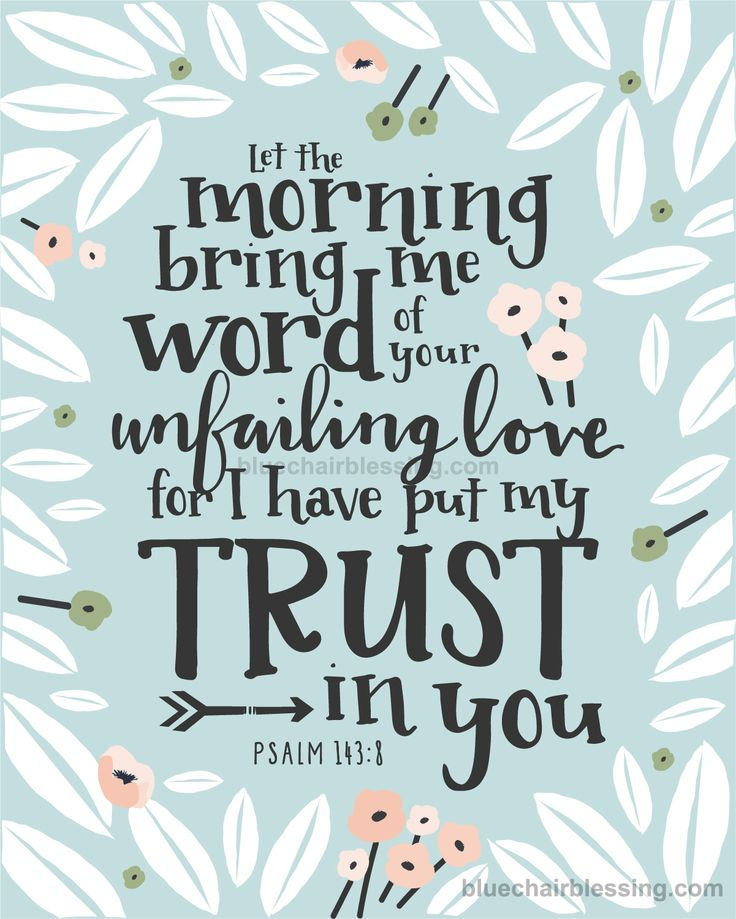 """Let the morning bring me word of your unfailing love..."" Ps 143:8 #Scripture #trust"