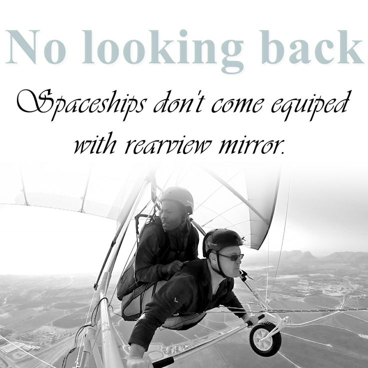 Spaceships don't come equipped with rearview mirrors.