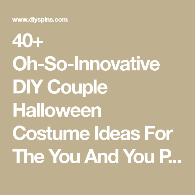 40+ Oh-So-Innovative DIY Couple Halloween Costume Ideas For The You And You Partner-In-Crime