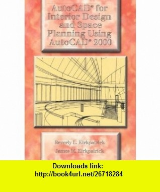 Autocad For Interior Design And Space Planning Using Autocad 2000 9780130871572 Beverly L
