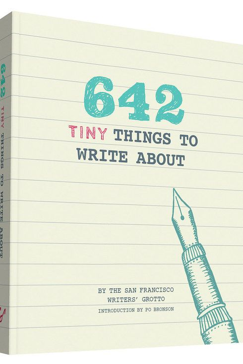 642 Tiny Things To Write About by The San Francisco Writers' Grotto | 18 Journals That Will Get Your Creative Juices Flowing