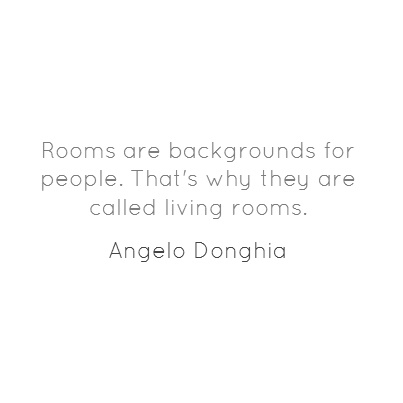 """Quote of the Day: """"Rooms are backgrounds for people. That's why they are called living rooms"""", Angelo Donghia. We could not agree more."""
