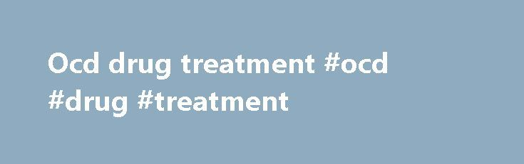 Ocd drug treatment #ocd #drug #treatment http://canada.remmont.com/ocd-drug-treatment-ocd-drug-treatment/  # Medication The treatment found to be the most effective in successfully tackling OCD is a special form of talking therapy called Cognitive Behavioural Therapy (CBT), which remains the treatment of choice for all forms of OCD. In many cases, CBT alone is highly effective in treating OCD, but for some people a combination of CBT and medication is also effective. This usually takes the…