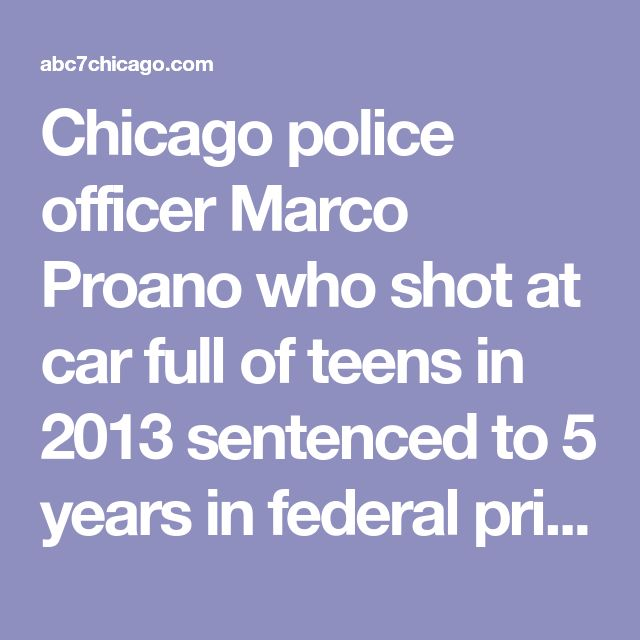 Chicago police officer Marco Proano who shot at car full of teens in 2013 sentenced to 5 years in federal prison