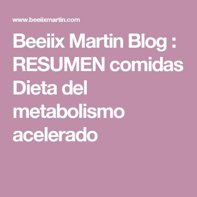 Beeiix Martin Blog : RESUMEN comidas Dieta del metabolismo acelerado