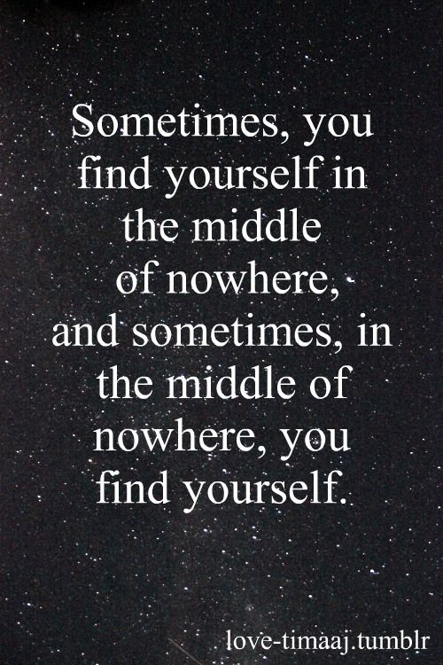 Middle of nowhere. Probably one of my favorite quotes.