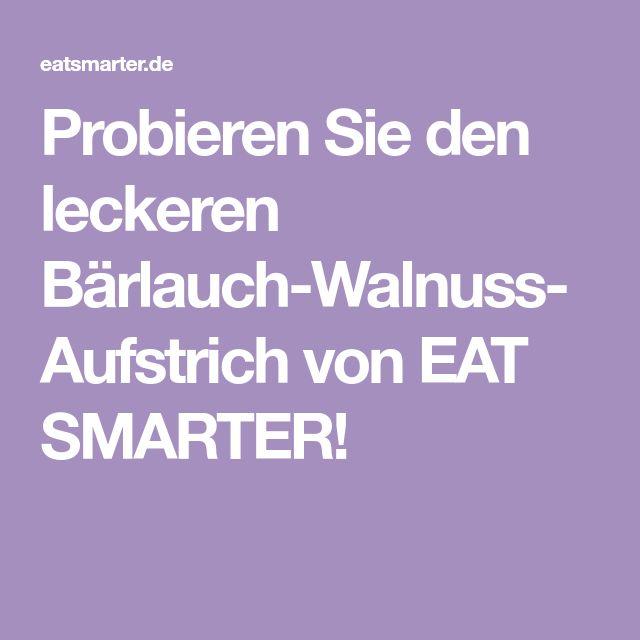 Probieren Sie den leckeren Bärlauch-Walnuss-Aufstrich von EAT SMARTER!
