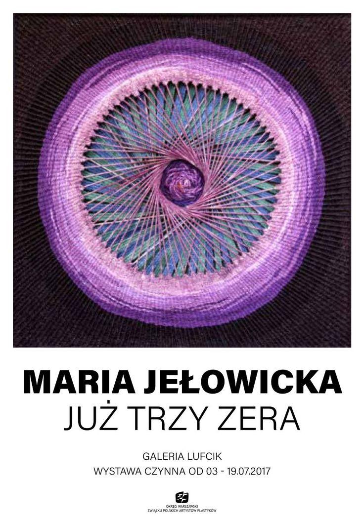 Maria JEŁOWICKA - JUŻ TRZY ZERA, Galeria Lufcik - Dom Artysty Plastyka, ul. Mazowiecka 11a, Warszawa Czas trwania wystawy: 3 – 19 lipca 2017 r. Wernisaż: 3 lipca 2017 r. , godz. 18.30 - ZAPRASZAMY!   http://artimperium.pl/wiadomosci/pokaz/784,maria-jelowicka-juz-trzy-zera-wystawa-w-galerii-lufcik#.WUwuvvmLTIU