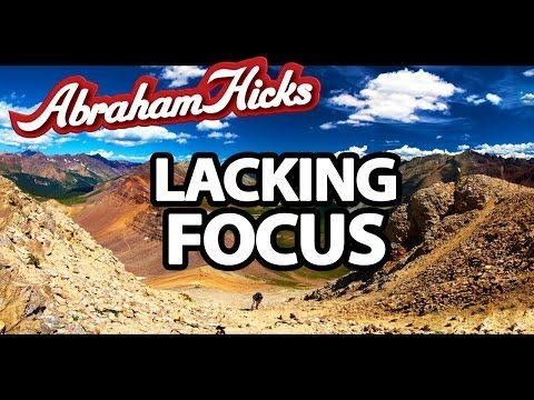 8/22/14. Abraham Hicks - How To Overcome Lack Of Focus - YouTube