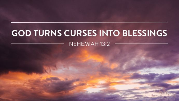 GOD TURNS CURSES INTO BLESSINGS (NEHEMIAH 13:2)