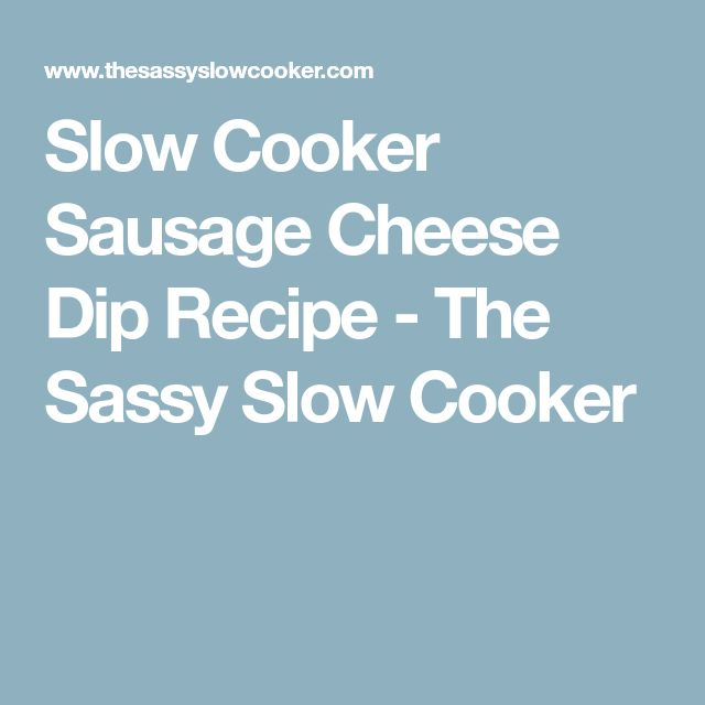 Slow Cooker Sausage Cheese Dip Recipe - The Sassy Slow Cooker