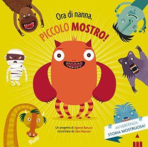 ORA DI NANNA, PICCOLO MOSTRO, di Agnese Baruzzi e Sara Marconi. Una caccia al mostro nascosto, con ante da alzare in ogni pagina. Età indicativa: dai 2 anni