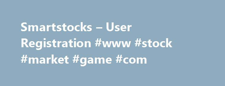 Smartstocks – User Registration #www #stock #market #game #com http://liberia.remmont.com/smartstocks-user-registration-www-stock-market-game-com/  # Welcome to Smartstocks Smartstocks is a free virtual stock market simulation game. You can trade real stocks using virtual money the same way you would trade real stocks using actual money with a genuine online brokerage account. You will learn how to trade online and invest in the stock market without risking your hard earned money. You can…