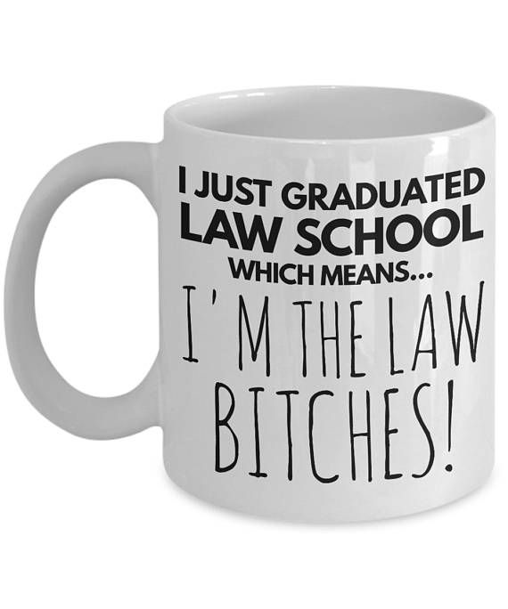 Law School Mug - Funny Law Student Mug - Law Student Gift - Law School Gifts - I Just Graduated Law School Which Means I'm The Law Bitches