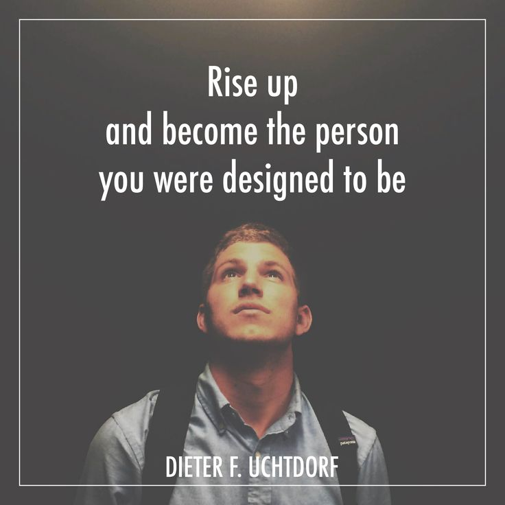 "President Dieter F. Uchtdorf: ""Rise up and become the person you were designed to be."" #lds #quotes"