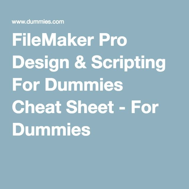FileMaker Pro Design & Scripting For Dummies Cheat Sheet - For Dummies